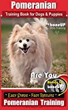 Pomeranian Training Book for Dogs and Puppies by Bone Up Dog Training: Are You Ready to Bone Up? Easy Steps * Fast Results Pomeranian Training