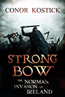 Strong Bow: The Norman Invasion of Ireland