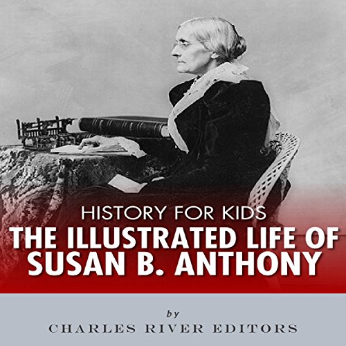 History for Kids: An Illustrated Biography of Susan B. Anthony for Children cover art