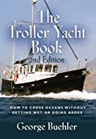 The Troller Yacht Book: How to Cross Oceans Without Getting Wet or Going Broke