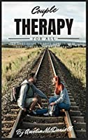 Couple Therapy For All: An Easy Guide To Save, Consolidate, And Improve Your Relationship