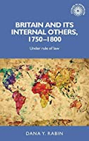 Britain and Its Internal Others, 1750-1800: Under Rule of Law (Studies in Imperialism)