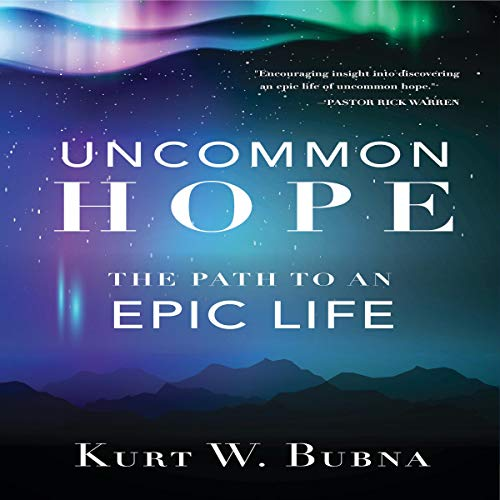 Uncommon Hope Audiobook By Kurt W. Bubna cover art