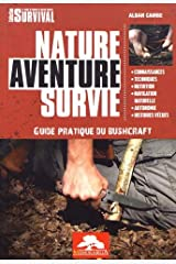 Nature aventure survie: Guide pratique du bushcraft Broché