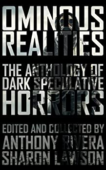 Ominous Realities: The Anthology of Dark Speculative Horrors by [William Meikle, John F.D. Taff, Gregory L. Norris, Hugh A.D. Spencer, Bracken MacLeod, T. Fox Dunham, Edward Morris, Ken Altabef, Anthony Rivera, Sharon Lawson, Grey Matter Press]