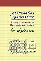 Mathematics and Computation: A Theory Revolutionizing Technology and Science