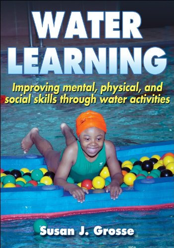 Grosse, S: Water Learning: Improving Mental, Physical, and Social Skills Through Water Activities