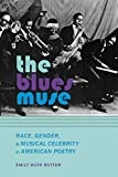 The Blues Muse: Race, Gender, and Musical Celebrity in American Poetry