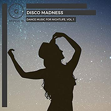 Disco Madness - Dance Music For Nightlife, Vol. 1