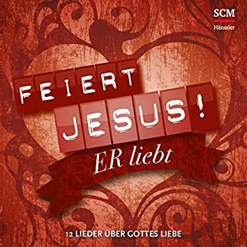 Er liebt - 12 Lieder über Gottes Liebe