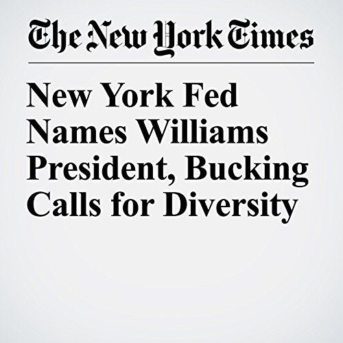 New York Fed Names Williams President, Bucking Calls for Diversity copertina