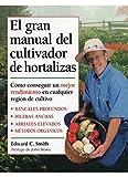 EL GRAN MANUAL DEL CULTIVADOR DE HORTALIZAS (GUÍAS DEL NATURALISTA-HORTICULTURA)