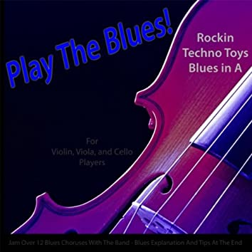 Play the Blues! Rockin Techno Toys Blues in A (For Violin, Viola, Cello, and Strings)
