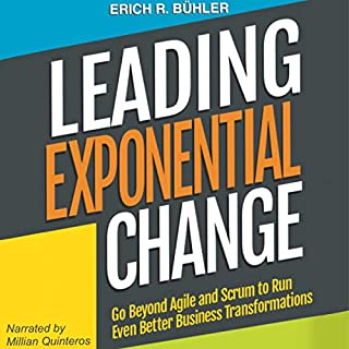 Leading Exponential Change: Go Beyond Agile and Scrum to Run Even Better Business Transformations                   By:                                                                                                                                 Erich R Bühler                               Narrated by:                                                                                                                                 Millian Quinteros                      Length: 8 hrs and 2 mins     Not rated yet     Overall 0.0