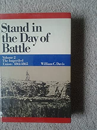 Stand in the Day of Battle: The Imperiled Union : 1861-1865 by William C. Davis (1983-03-01)