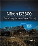 Nikon D3300: From Snapshots to Great Shots (English Edition)