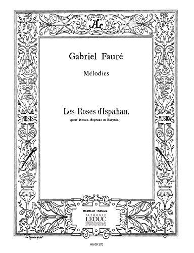 Gabriel Fauré: Les Roses d'Ispahan Op.39, No.4 (mezzo/bar) (Voice & Piano). Für Gesang