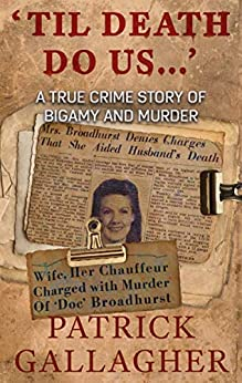 [Patrick Gallagher]の'Til Death Do Us . . .': A True Crime Story of Bigamy and Murder (English Edition)