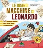 Le grandi macchine di Leonardo. 38 invenzioni geniali: com'erano un tempo e come sono oggi