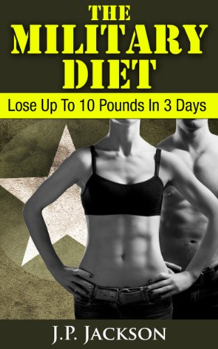 The Military Diet: Lose Up To 10 Pounds In 3 Days (English Edition)