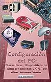 Configuracion Del Pc:Placas Base, Dispositivos De Almacenamiento Y Graficos
