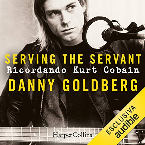 Serving the Servant: Ricordando Kurt Cobain