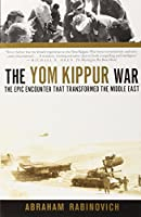 The Yom Kippur War: The Epic Encounter That Transformed the Middle East by Abraham Rabinovich(2005-10-04)