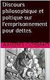 Discours philosophique et poltique sur l'emprisonnement pour dettes. (French Edition)