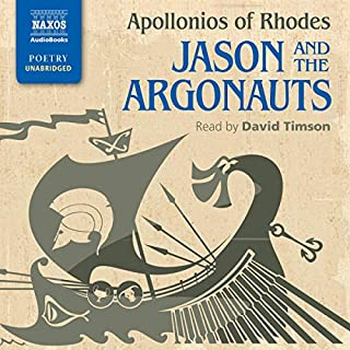 Jason and the Argonauts                   Written by:                                                                                                                                 Apollonios of Rhodes                               Narrated by:                                                                                                                                 David Timson                      Length: 6 hrs and 45 mins     Not rated yet     Overall 0.0