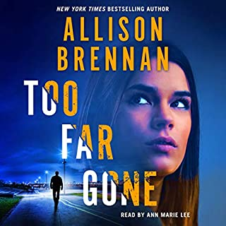 Too Far Gone     Lucy Kincaid Novels, Volume 14              Written by:                                                                                                                                 Allison Brennan                               Narrated by:                                                                                                                                 Ann Marie Lee                      Length: 13 hrs and 18 mins     1 rating     Overall 5.0