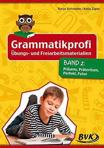 Grammatikprofi: Übungs- und Freiarbeitsmaterialien Band 2: Präsens, Präteritum, Perfekt, Futur