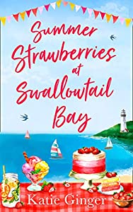 Summer Strawberries at Swallowtail Bay: The hilarious and heartwarming romantic comedy, a perfect summer read for fans of Jenny Colgan! (Swallowtail Bay, Book 2)