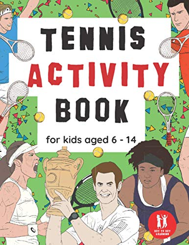 Tennis Activity Book For Kids Aged 6-14: Tennis Themed Workbook Wordsearches, Mazes, Dot to dot, Colouring in, Trivia (Activity Books For Kids)