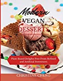 MODERN VEGAN DESSERTS: Plant-Based Delights Free From Refined and Artificial Sweeteners