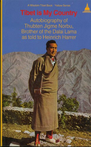 Tibet Is My Country: Autobiography of Thubten Jigme Norbu, Brother of the Dalai Lama as Told to Heinrich Harrer: The Autobiography of Thubten Jigme ... Told to Heinrich Harrer (Wisdom Tibet Book)