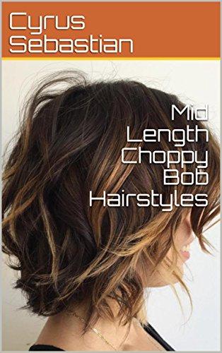 Mid Length Choppy Bob Hairstyles Kindle Edition By Sebastian Cyrus Health Fitness Dieting Kindle Ebooks Amazon Com