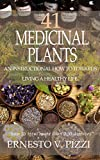41 Medicinal Plants, An Instructional How To Towards Living a Healthy Life: Over 200 illnesses can be treated with the remedies within this book. (English Edition)