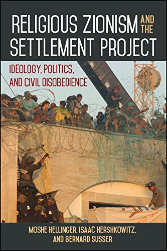 Religious Zionism and the Settlement Project: Ideology, Politics, and Civil Disobedience
