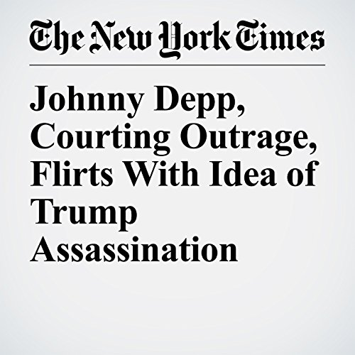 Johnny Depp, Courting Outrage, Flirts With Idea of Trump Assassination copertina