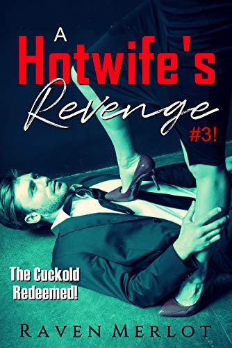 The Cuckold Redeemed!: Part 3 of A Hotwife's Revenge (A Hotwife's Revenge!)