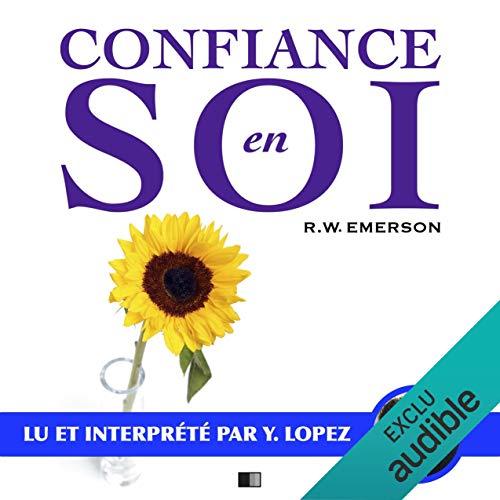 Confiance en soi                   De :                                                                                                                                 Ralph Waldo Emerson                               Lu par :                                                                                                                                 Yannick Lopez                      Durée : 1 h et 15 min     3 notations     Global 2,0