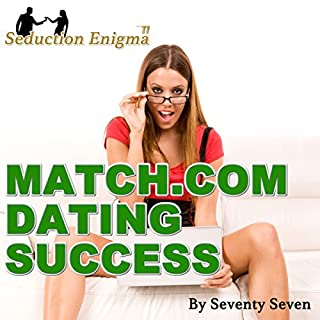 Match.com Dating Success: Attract & Seduce Women Online                   By:                                                                                                                                 Seventy Seven                               Narrated by:                                                                                                                                 Seventy Seven                      Length: 3 hrs and 24 mins     3 ratings     Overall 4.7