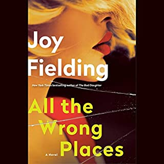 All the Wrong Places     A Novel              By:                                                                                                                                 Joy Fielding                               Narrated by:                                                                                                                                 Saskia Maarleveld                      Length: 10 hrs and 52 mins     24 ratings     Overall 4.1