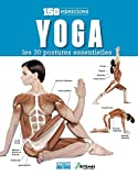 Yoga : les 30 postures essentielles : 150 exercices