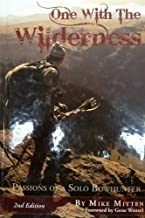 One With The Wilderness (Passions Of A Solo Bowhunter) 2nd Edition