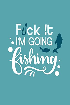 Fck It Im Going Fishing: Beautiful Blue Water Design Notebook/Journal Gift for Fishers to Writing (6x9 Inch. 15.24x22.86 cm.) Lined Paper 120 Blank Pages