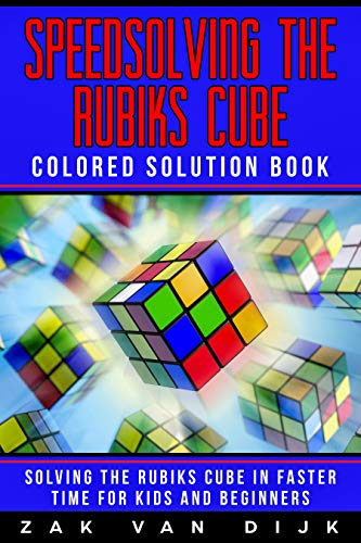 Speedsolving the Rubik's Cube Colored Solution Book: Solving the Rubik's Cube in Faster Time for Kids and Beginners (English Edition)