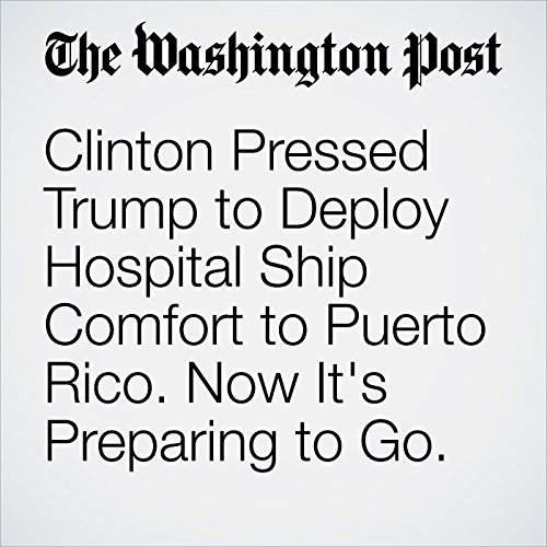 Clinton Pressed Trump to Deploy Hospital Ship Comfort to Puerto Rico. Now It's Preparing to Go. copertina