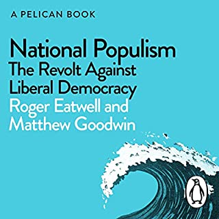 National Populism     The Revolt Against Liberal Democracy (A Pelican Book)              By:                                                                                                                                 Matthew Goodwin,                                                                                        Roger Eatwell                               Narrated by:                                                                                                                                 Matthew Goodwin                      Length: 8 hrs and 5 mins     48 ratings     Overall 4.5