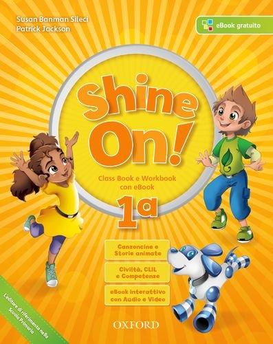 Shine on! Class book-Workbook. Per la Scuola elementare. Con e-book. Con espansione online. Con 2 libri: Practice-Compiti di realtà. : ... libri: Practice-Compiti di realtà. -: 1: Vol. 1